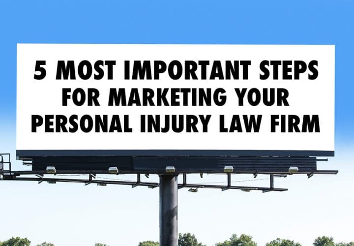 A billboard with the text: 5 Most Important Steps for Marketing Your Online Personal Injury Law Firm